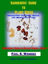Gardeners' Guide to Plant Seeds ebook by Paul R. Wonning
