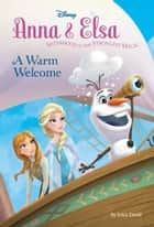 Frozen: Anna & Elsa: A Warm Welcome ebook by Disney Book Group