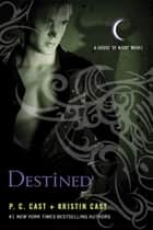 Destined - A House of Night Novel ebook by P. C. Cast, Kristin Cast