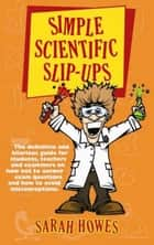 Simple scientific slipups ebook by Sarah Howes