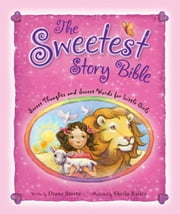 The Sweetest Story Bible - Sweet Thoughts and Sweet Words for Little Girls ebook by Diane Stortz,Sheila Bailey