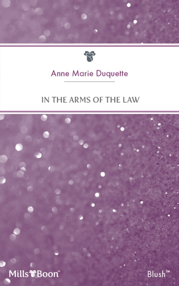 In The Arms Of The Law ebook by Anne Marie Duquette