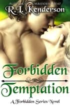 Forbidden Temptation (Forbidden #3) - Forbidden, #3 ebook by R.L. Kenderson
