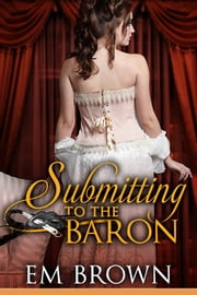 Submitting to the Baron ebook by Em Brown