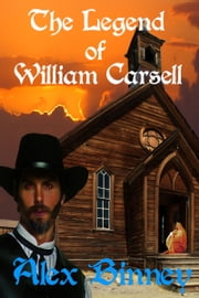 The Legend of William Carsell ebook by Alex Binney