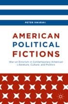 American Political Fictions - War on Errorism in Contemporary American Literature, Culture, and Politics ebook by Peter Swirski