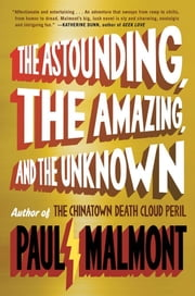 The Astounding, the Amazing, and the Unknown - A Novel ebook by Paul Malmont
