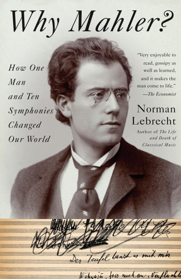 Why Mahler? - How One Man and Ten Symphonies Changed Our World ebook by Norman Lebrecht