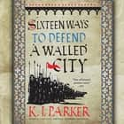 Sixteen Ways to Defend a Walled City audiobook by K. J. Parker