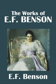 The Works of E.F. Benson ebook by E.F. Benson