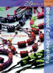Beaded Felt Jewellery ebook by Helen Birmingham
