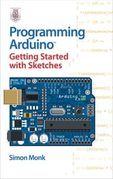 Programming Arduino Getting Started with Sketches ebook by Simon Monk
