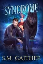 Syndrome ebook by S.M. Gaither, Eva Truesdale