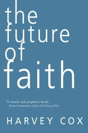 The Future of Faith eBook by Harvey Cox