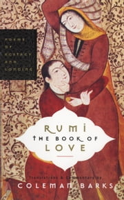 Rumi: The Book of Love - Poems of Ecstasy and Longing ebook by Coleman Barks