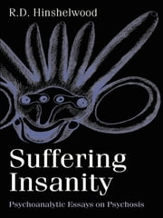 Suffering Insanity - Psychoanalytic Essays on Psychosis ebook by R. D. Hinshelwood