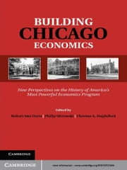 Building Chicago Economics - New Perspectives on the History of America's Most Powerful Economics Program ebook by Professor Robert Van Horn,Professor Philip Mirowski,Professor Thomas A. Stapleford