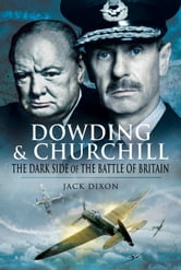 Dowding and Churchill - The Dark Side of the Battle of Britain ebook by Jack   Dixon