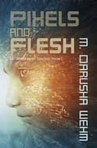Pixels and Flesh - Andersson Dexter, #4 ebook by M. Darusha Wehm