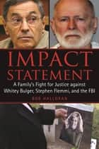 Impact Statement - A Family's Fight for Justice against Whitey Bulger, Stephen Flemmi, and the FBI ebook by Bob Halloran