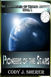 Pioneers of the Stars - Chronicles of George Jackson, #1 ebook by Cody J. Sherer