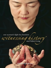 Witnessing History - One woman's fight for freedom and Falun Gong ebook by Jennifer Zeng,Sue Wiles