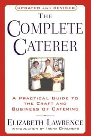 The Complete Caterer - A Practical Guide to the Craft and Business of Catering, Updated and Revised ebook by Elizabeth Lawrence