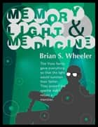 Memory, Light & Medicine ebook by Brian S. Wheeler
