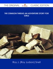 The Crimson Thread An Adventure Story for Girls - The Original Classic Edition ebook by Roy J. (Roy Judson) Snell