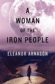 A Woman of the Iron People ebook by Eleanor Arnason