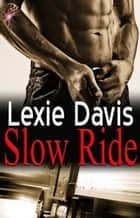 Slow Ride ebook by Lexie Davis