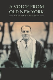 A Voice from Old New York - A Memoir of My Youth ebook by Louis Auchincloss