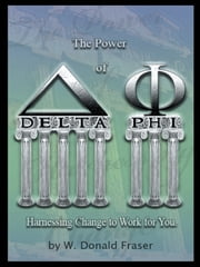 The Power of Delta Phi - Harnessing Change to Work for You ebook by W. Donald Fraser