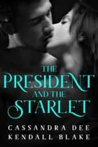 The President and the Starlet - A Forbidden Romance ebook by Cassandra Dee, Kendall Blake