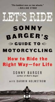 Let's Ride - Sonny Barger's Guide to Motorcycling ebook by Sonny Barger, Darwin Holmstrom