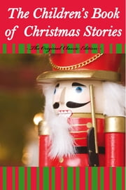 The Children's Book Of Christmas Stories - The Original Classic Edition ebook by Various Various