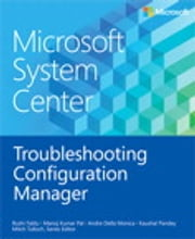 Microsoft System Center Troubleshooting Configuration Manager ebook by Rushi Faldu,Manoj Pal,Andre Monica,Kaushal Pandey