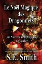 Le Noël Magique des Dragonnets - Une Nouvelle des Dragonnets de Valdier ebook by S.E. Smith