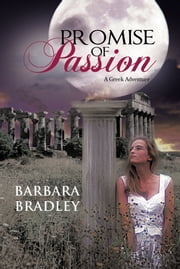 Promise of Passion - A Greek Adventure ebook by Barbara Bradley