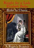 Knight for a Lady - Brides by Chance, #3 ebook by Elizabeth Bailey