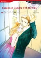 CAUGHT ON CAMERA WITH THE CEO - Harlequin Comics ebook by Natalie Anderson, YORIKO MINATO
