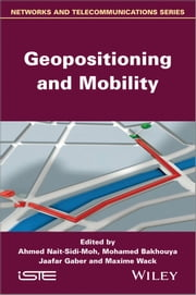 Geopositioning and Mobility ebook by Ahmed Nait-Sidi-Moh,Mohamed Bakhouya,Jaafar Gaber,Maxime Wack