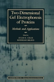 Two-Dimensional Gel Electrophoresis of Proteins: Methods and Applications ebook by Celis, Julio