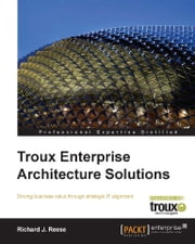 Troux Enterprise Architecture Solutions ebook by Richard J. Reese