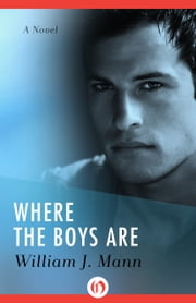 Where the Boys Are - A Novel ebook by William J. Mann