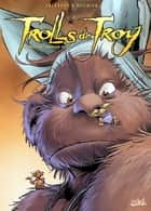 Trolls de Troy T16 - Poils de trolls ebook by Christophe Arleston, Jean-Louis Mourier, Claude Guth
