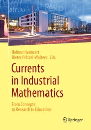 Currents in Industrial Mathematics - From Concepts to Research to Education ebook by