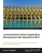 Learning Search-driven Application Development with SharePoint 2013 ebook by Johnny Tordgeman