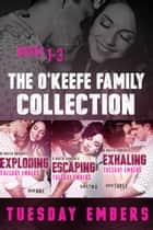 The O'Keefe Family Collection - Books 1-3: Exploding, Escaping, Exhaling - A Mafia Romance ebook by Tuesday Embers, Mary E. Twomey