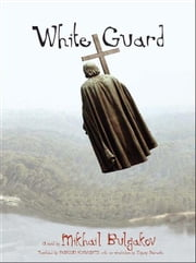 White Guard ebook by Mikhail Bulgakov,Marian Schwartz,Evgeny Dobrenko